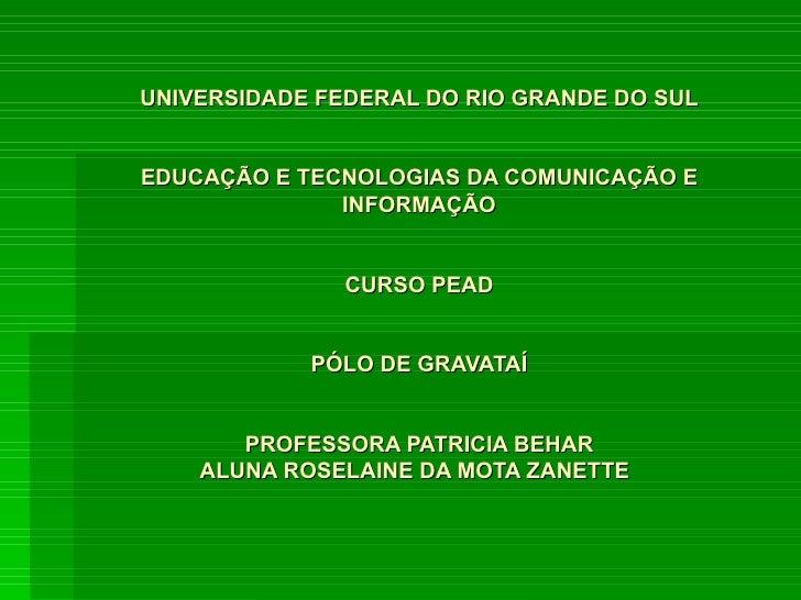 UNIVERSIDADE FEDERAL DO RIO GRANDE DO SUL EDUCAÇÃO E TECNOLOGIAS DA COMUNICAÇÃO E INFORMAÇÃO CURSO PEAD PÓLO DE GRAVATAÍ P...