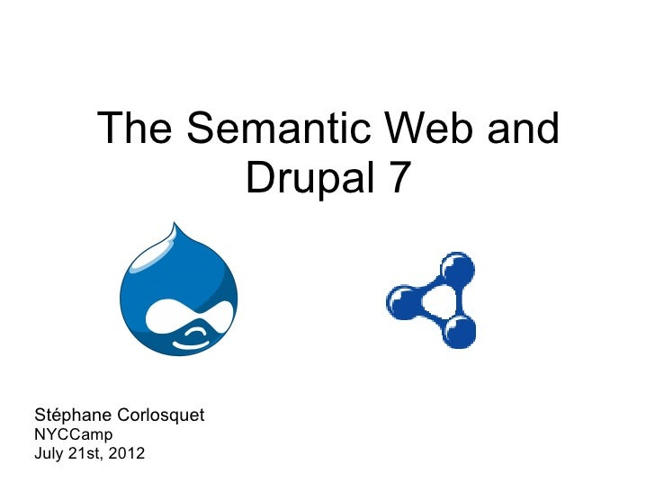 The Semantic Web and              Drupal 7Stéphane CorlosquetNYCCampJuly 21st, 2012