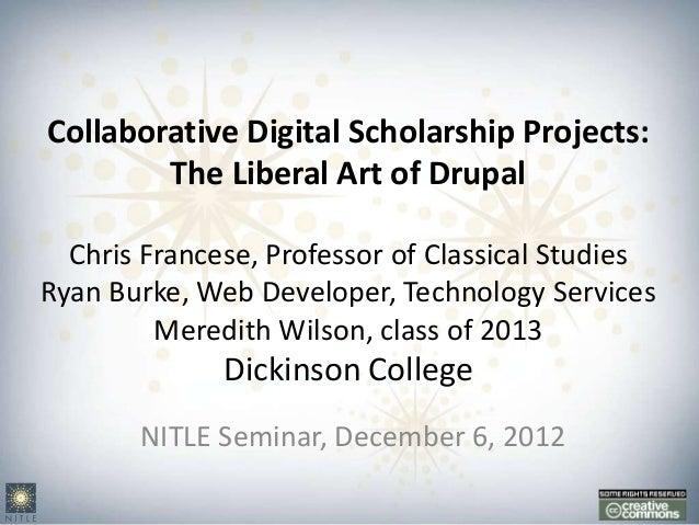 Collaborative Digital Scholarship Projects:        The Liberal Art of Drupal  Chris Francese, Professor of Classical Studi...