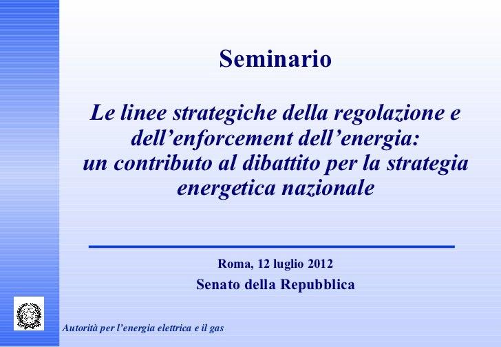 Seminario     Le linee strategiche della regolazione e          dell'enforcement dell'energia:    un contributo al dibatti...