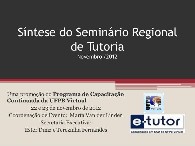 Síntese do Seminário Regional             de Tutoria                         Novembro /2012Uma promoção do Programa de Cap...