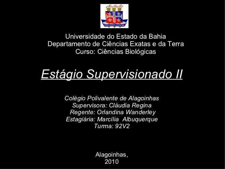 Universidade do Estado da Bahia Departamento de Ciências Exatas e da Terra         Curso: Ciências BiológicasEstágio Super...
