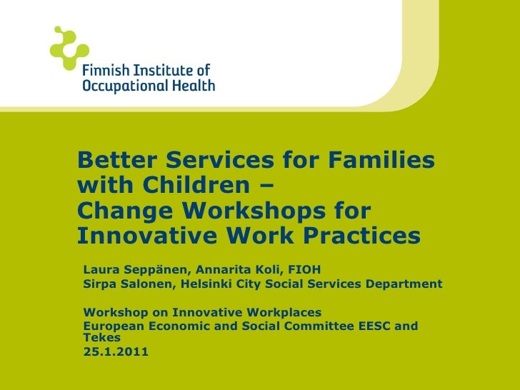 Better Services for Families with Children –  Change Workshops for Innovative Work Practices Laura Seppänen, Annarita Koli...