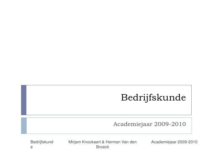 Bedrijfskunde<br />Academiejaar 2009-2010<br />Academiejaar 2009-2010<br />Bedrijfskunde<br />Mirjam Knockaert & Herman Va...
