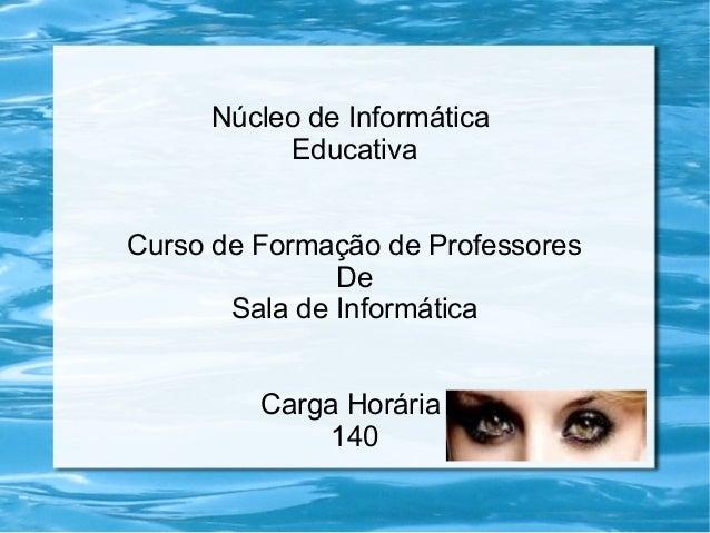 Núcleo de Informática          EducativaCurso de Formação de Professores               De       Sala de Informática       ...