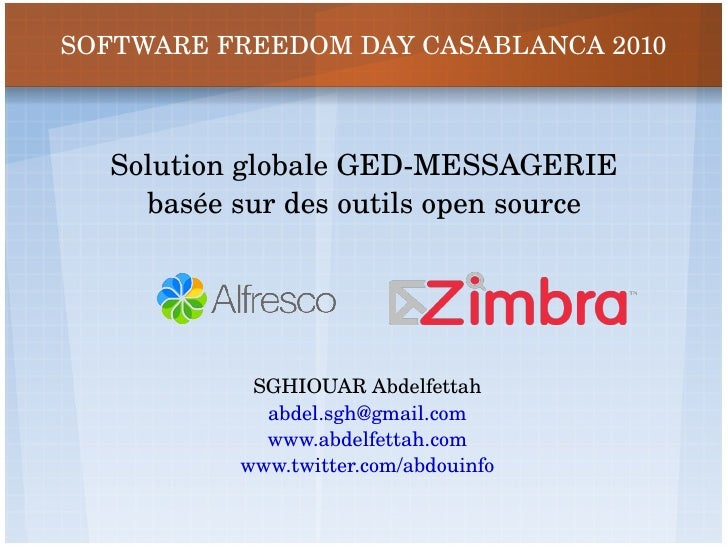 SOFTWARE FREEDOM DAY CASABLANCA 2010 Solution globale GED-MESSAGERIE basée sur des outils open source SGHIOUAR Abdelfettah...