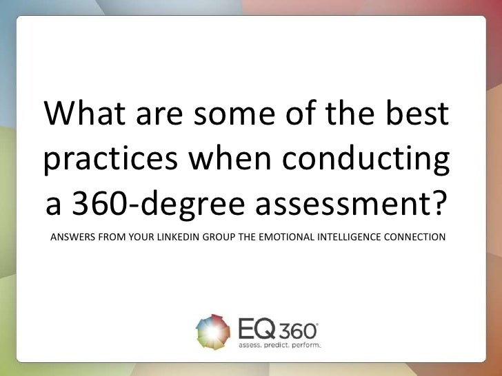 What are some of the bestpractices when conductinga 360-degree assessment?ANSWERS FROM YOUR LINKEDIN GROUP THE EMOTIONAL I...