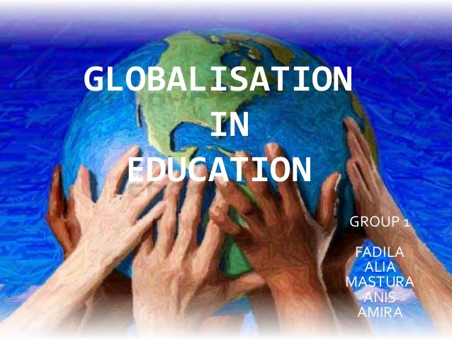globalisation in education Growing scepticism of internationalisation can be heard in public and political debates on trade, open borders, migration and refugees and also on higher education xenophobia and discrimination against foreign students has long been reported in countries such as australia, south africa and russia.
