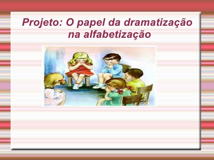 Projeto: O papel da dramatização na alfabetização