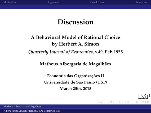 Motivation Argument Conclusions References Discussion A Behavioral Model of Rational Choice by Herbert A. Simon Quarterly ...