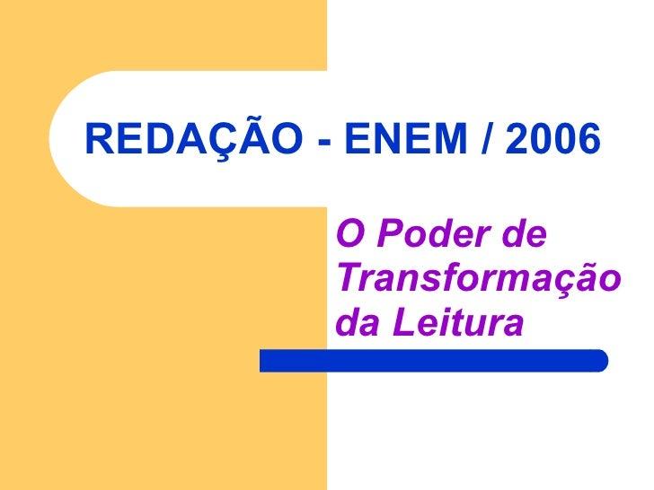 REDAÇÃO - ENEM / 2006 O Poder de  Transformação  da Leitura
