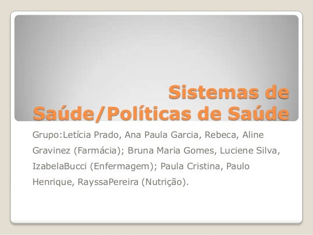 Sistemas deSaúde/Políticas de SaúdeGrupo:Letícia Prado, Ana Paula Garcia, Rebeca, AlineGravinez (Farmácia); Bruna Maria Go...