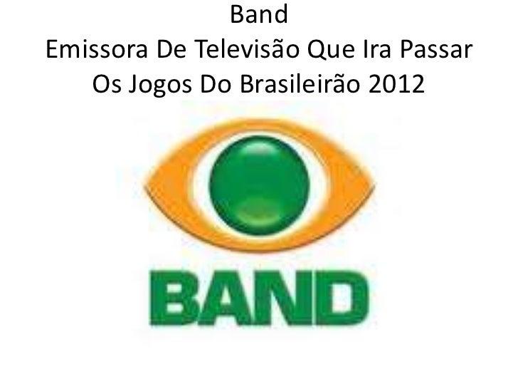 BandEmissora De Televisão Que Ira Passar   Os Jogos Do Brasileirão 2012
