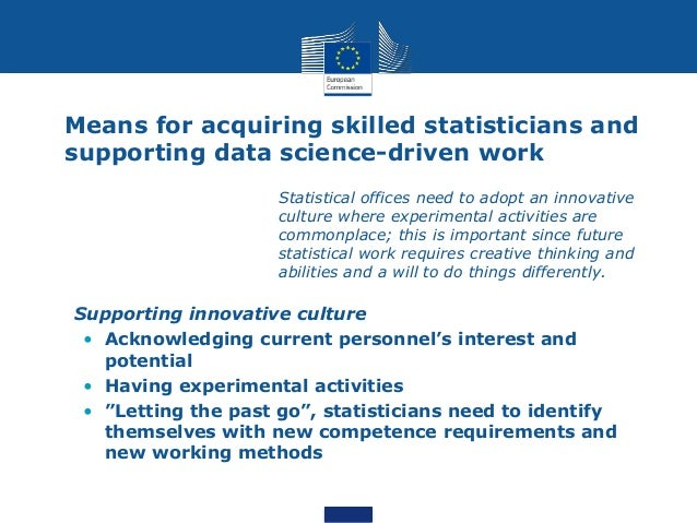 Means for acquiring skilled statisticians and supporting data science-driven work • Management and leadership has a crucia...