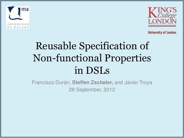 Reusable Specification of Non-functional Properties in DSLs Francisco Durán, Steffen Zschaler, and Javier Troya 28 Septemb...
