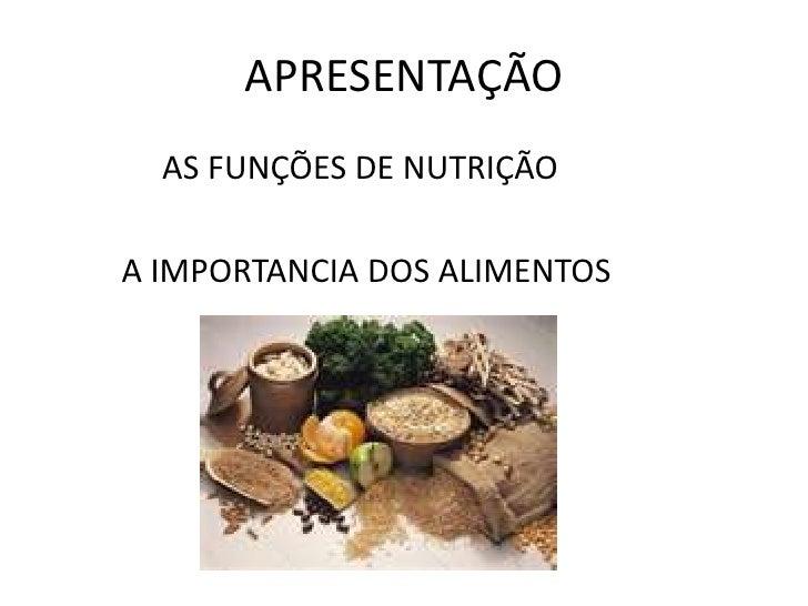 APRESENTAÇÃO<br />             AS FUNÇÕES DE NUTRIÇÃO<br />         A IMPORTANCIA DOS ALIMENTOS  <br />