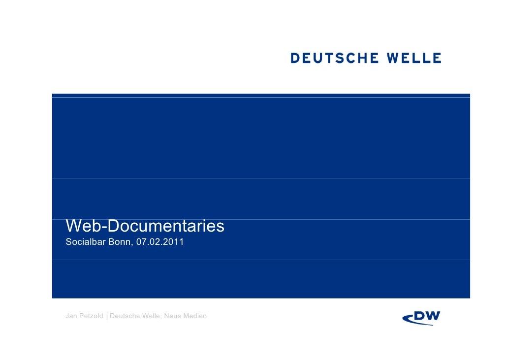 Web-DocumentariesW bD       t iSocialbar Bonn, 07.02.2011Jan Petzold │Deutsche Welle, Neue Medien