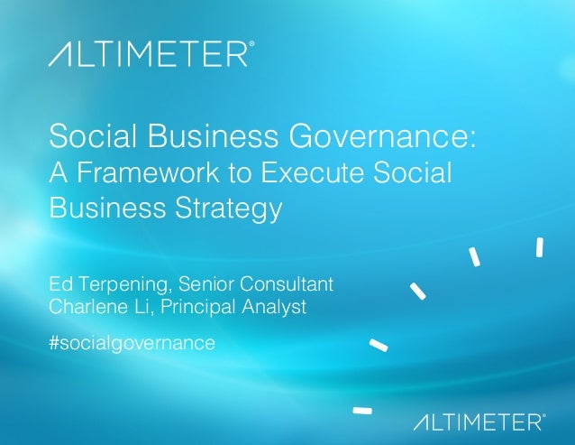 1!  Social Business Governance:!  A Framework to Execute Social  Business Strategy!  Ed Terpening, Senior Consultant!  Cha...