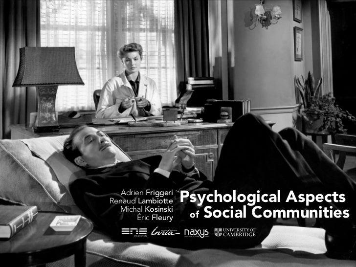 Adrien FriggeriRenaud Lambiotte     Psychological Aspects                      of Social Communities  Michal Kosinski     ...