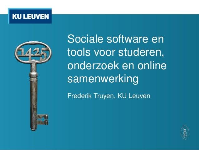 Sociale software entools voor studeren,onderzoek en onlinesamenwerkingFrederik Truyen, KU Leuven