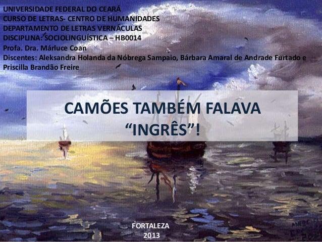 FORTALEZA 2013 UNIVERSIDADE FEDERAL DO CEARÁ CURSO DE LETRAS- CENTRO DE HUMANIDADES DEPARTAMENTO DE LETRAS VERNÁCULAS DISC...
