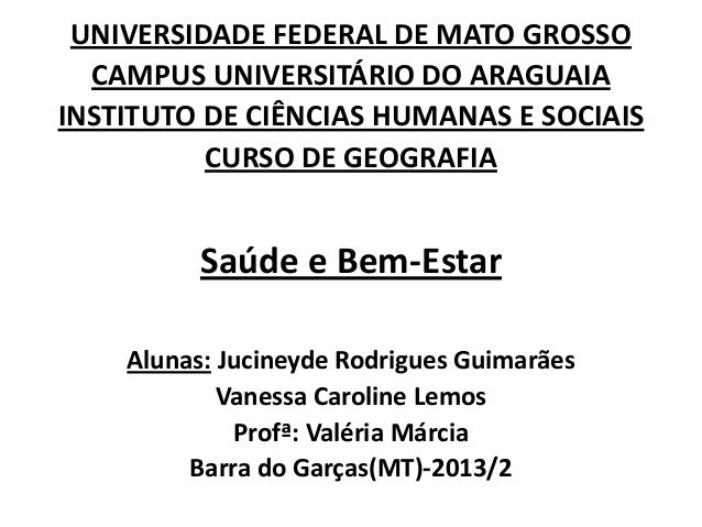 UNIVERSIDADE FEDERAL DE MATO GROSSO CAMPUS UNIVERSITÁRIO DO ARAGUAIA INSTITUTO DE CIÊNCIAS HUMANAS E SOCIAIS CURSO DE GEOG...