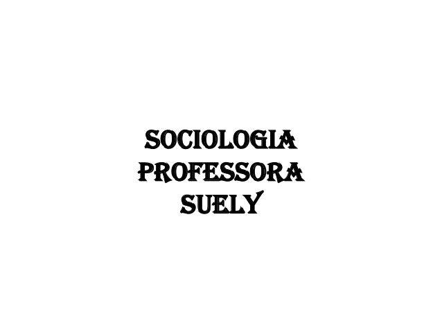 SOCIOLOGIA PROFESSORA SUELY