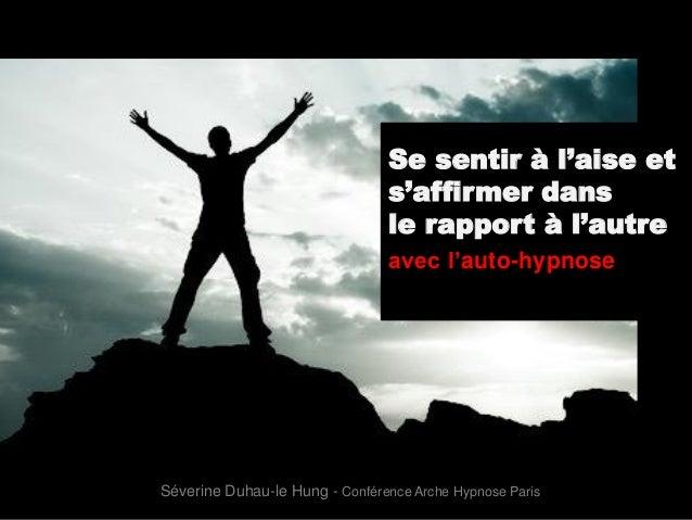 Se sentir à l'aise et s'affirmer dans le rapport à l'autre avec l'auto-hypnose Séverine Duhau-le Hung - Conférence Arche H...