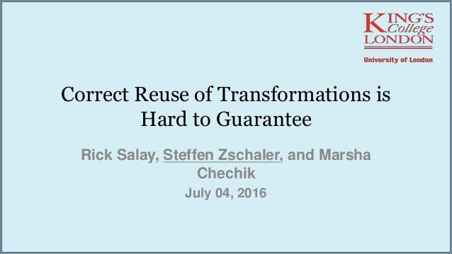 Correct Reuse of Transformations is Hard to Guarantee Rick Salay, Steffen Zschaler, and Marsha Chechik July 04, 2016