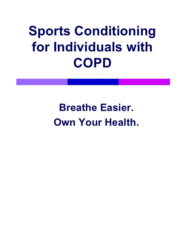 Sports Conditioningfor Individuals with       COPD    Breathe Easier.   Own Your Health.