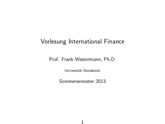Vorlesung International Finance Prof. Frank Westermann, Ph.D. Universit¨at Osnabr¨uck Sommersemester 2013 1