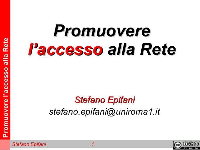 Promuoverel'accessoallaRete Stefano Epifani 1 PromuoverePromuovere l'accessol'accesso alla Retealla Rete Stefano EpifaniSt...