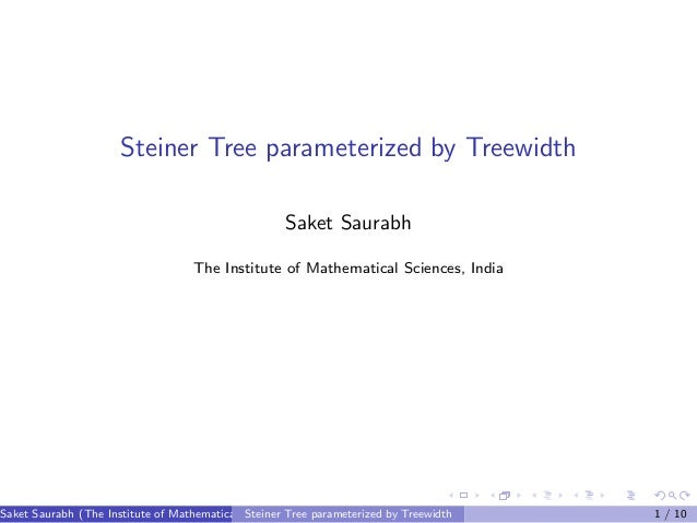 Steiner Tree parameterized by Treewidth Saket Saurabh The Institute of Mathematical Sciences, India  Saket Saurabh (The In...