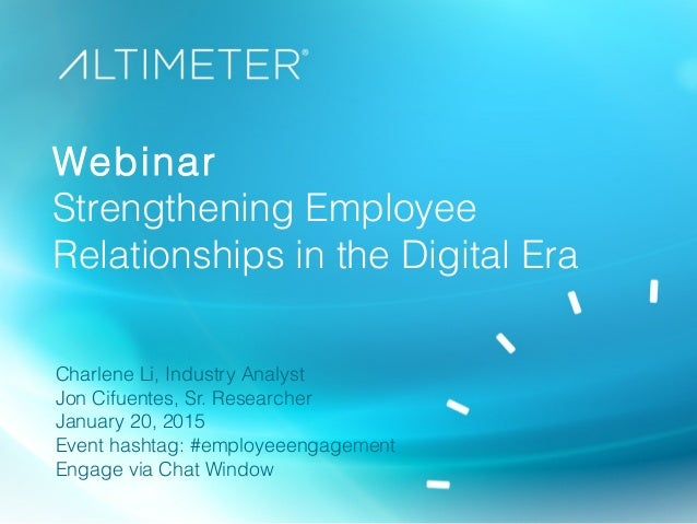 Webinar Strengthening Employee Relationships in the Digital Era Charlene Li, Industry Analyst Jon Cifuentes, Sr. Researche...