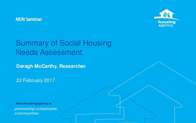 Summary of Social Housing Needs Assessment Daragh McCarthy, Researcher 22 February 2017 NERI Seminar www.housingagency.ie