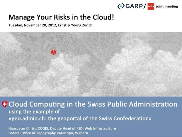 Cloud Computing in the Swiss Public Administration using the example «geo.admin.ch: the geoportal of the Swiss Confederati...