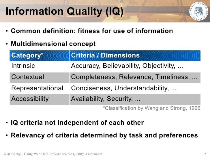 Information Quality (IQ)  ●   Common definition: fitness for use of information  ●   Multidimensional concept      Categor...