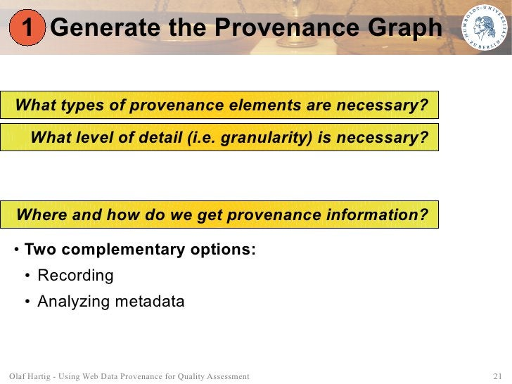 1 Generate the Provenance Graph   What types of provenance elements are necessary?      What level of detail (i.e. granula...