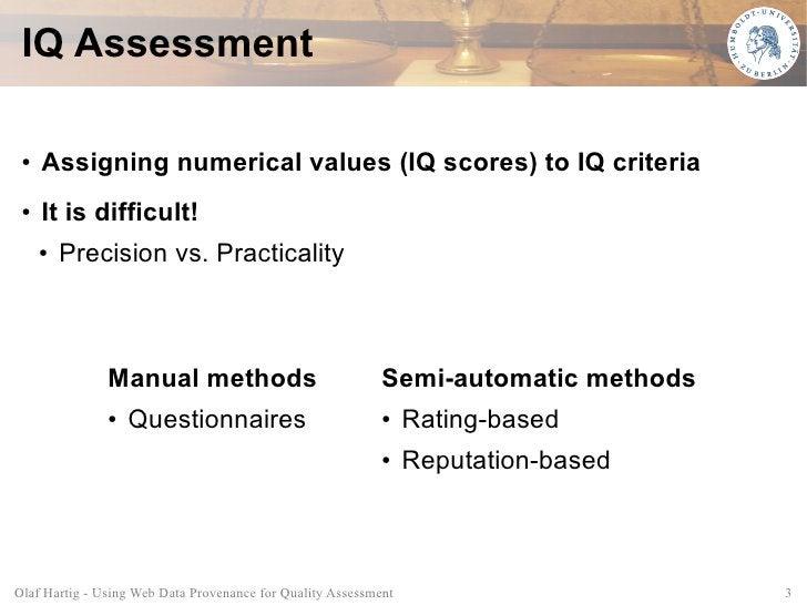 IQ Assessment   ●   Assigning numerical values (IQ scores) to IQ criteria  ●   It is difficult!      ●   Precision vs. Pra...