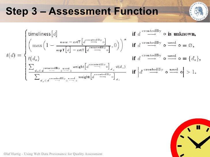 Step 3 – Assessment Function     Olaf Hartig - Using Web Data Provenance for Quality Assessment   31
