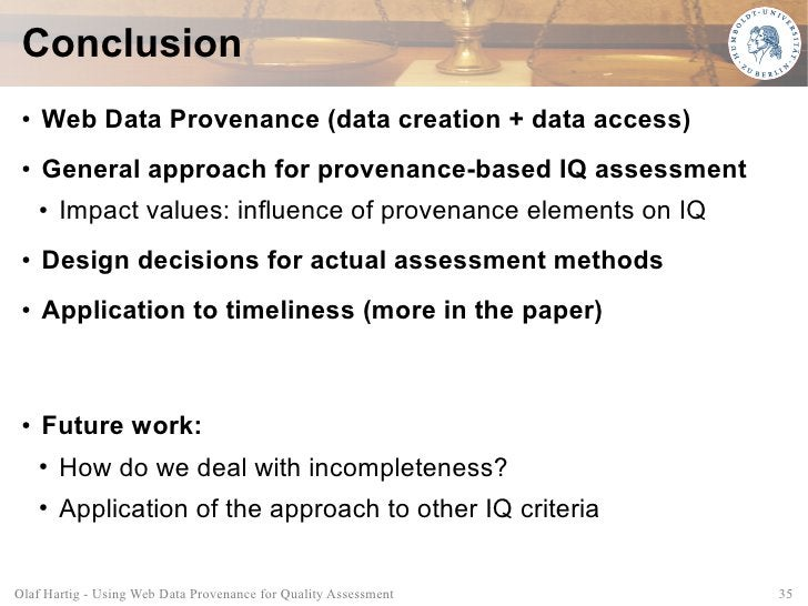 Conclusion  ●   Web Data Provenance (data creation + data access)  ●   General approach for provenance-based IQ assessment...