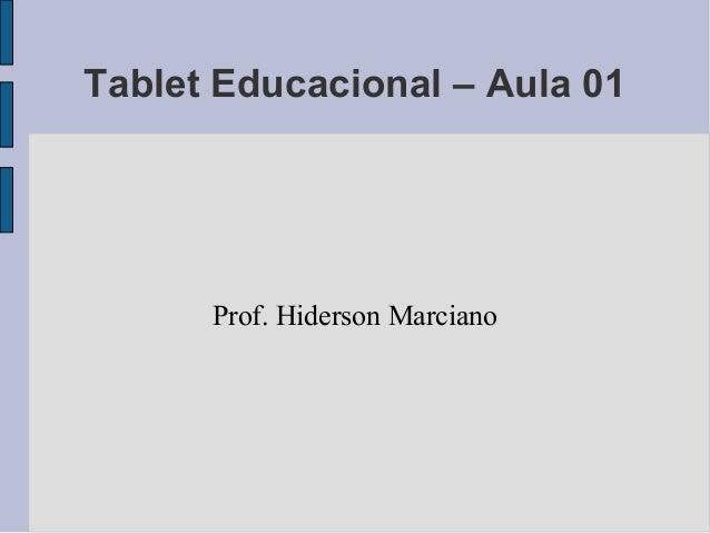 Tablet Educacional – Aula 01 Prof. Hiderson Marciano