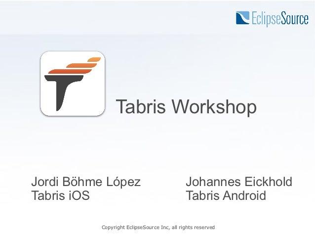 Tabris WorkshopJordi Böhme López                            Johannes EickholdTabris iOS                                   ...