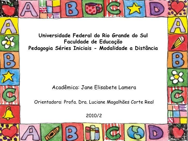 Universidade Federal do Rio Grande do Sul             Faculdade de EducaçãoPedagogia Séries Iniciais - Modalidade a Distân...