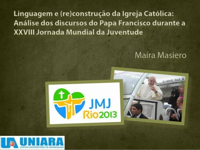 Linguagem e (re)construção da Igreja Católica:  Análise dos discursos do Papa Francisco durante a  XXVIII Jornada Mundial ...