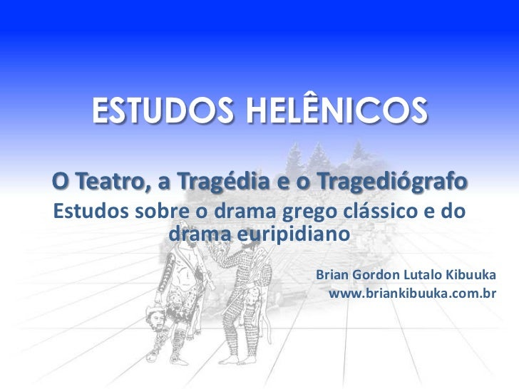 ESTUDOS HELÊNICOSO Teatro, a Tragédia e o TragediógrafoEstudos sobre o drama grego clássico e do           drama euripidia...