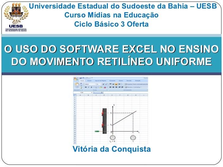 Universidade Estadual do Sudoeste da Bahia – UESB            Curso Mídias na Educação               Ciclo Básico 3 OfertaO...