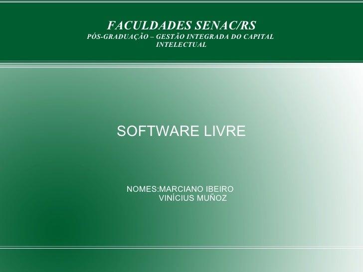 FACULDADES SENAC/RS PÓS-GRADUAÇÃO – GESTÃO INTEGRADA DO CAPITAL  INTELECTUAL SOFTWARE LIVRE NOMES:MARCIANO IBEIRO  VINÍCIU...