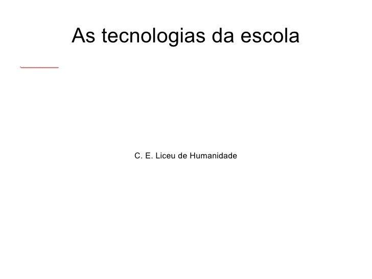 As tecnologias da escola C. E. Liceu de Humanidade