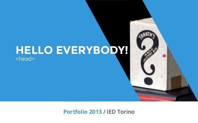 Portfolio 2013 / IED TorinoHELLO EVERYBODY!<head>HELLO EVERYBODY!<head>